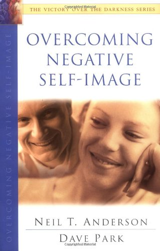 Overcoming Negative Self-Image: The Victory Over the: Anderson, Neil T.;