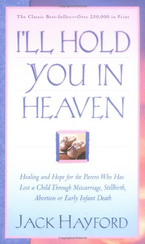 9780830732593: I'll Hold You In Heaven: Healing and Hope for the Parent Who has Lost a Child through Miscarriage, Stillbirth, Abortion or Early Infant Death
