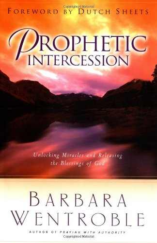 9780830732791: Prophetic Intercession: Unlocking Miracles and Releasing the Blessings of God