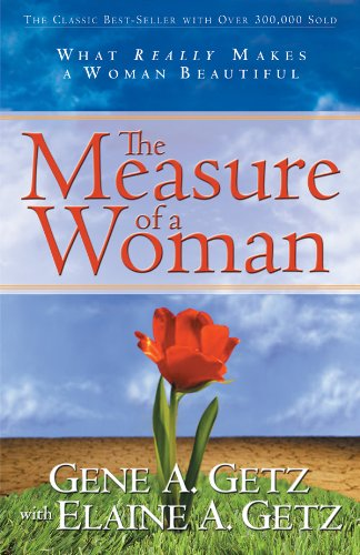 The Measure of a Woman: What Really Makes A Woman Beautiful (9780830732869) by Gene Getz; Elaine Getz