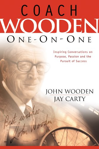 Coach Wooden One-on-One: Inspiring Conversations on Purpose, Passion and the Pursuit of Success: ...