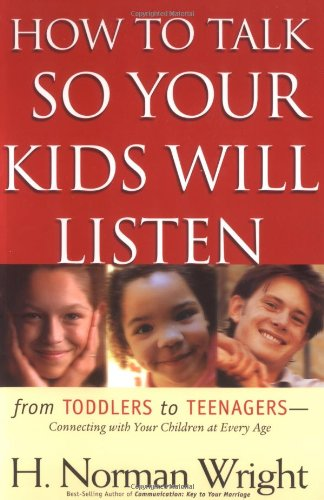 How to Talk So Your Kids Will: Wright, H. Norman