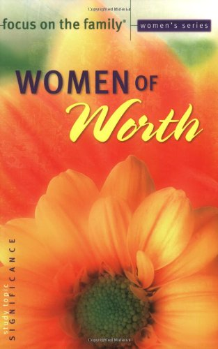 9780830733361: Women of Worth (Focus on the Family Women's Series)