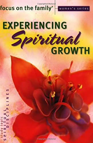 Experiencing Spiritual Growth (Focus on the Family Women's Series) (0830733655) by Focus on the Family