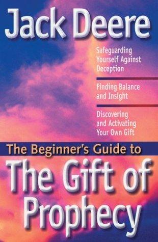 The Gift of Prophecy (The Beginner's Guide to) (0830733892) by Jack Deere