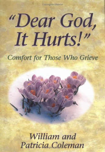 Dear God, It Hurts!: Comfort for Those Who Grieve (0830734104) by William L. Coleman; Patricia Coleman