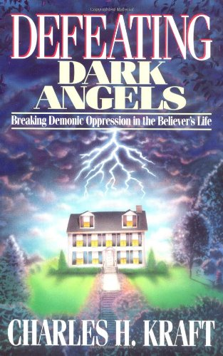 9780830734122: Defeating Dark Angels: Breaking Demonic Oppression in the Believer's Life