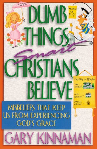 9780830734153: Dumb Things Smart Christians Believe: Misbeliefs that Keep Us From Experiencing God's Grace