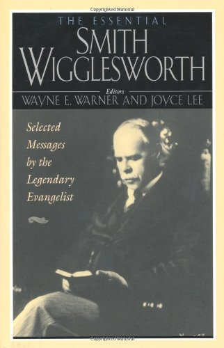 9780830734177: The Essential Smith Wigglesworth: Selected Sermons by Evangelist Smith Wigglesworth from Powerful Revival Campaigns Around the World