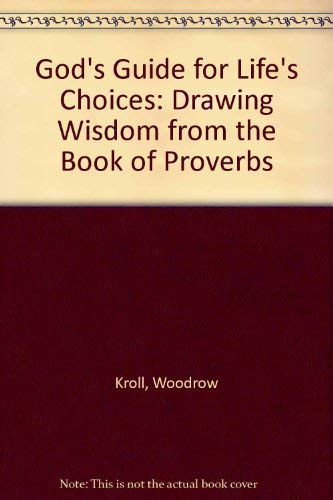 God's Guide for Life's Choices: Drawing Wisdom from the Book of Proverbs: Kroll, Woodrow ...