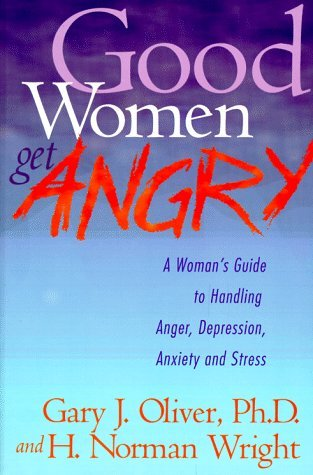 9780830734320: Good Women Get Angry: A Woman's Guide to Handling Her Anger, Depression, Anxiety, and Stress