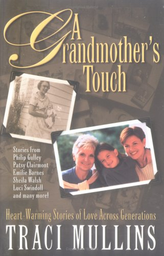 A Grandmother's Touch: Heartwarming Stories of Love Across Generations (0830734333) by Traci Mullins