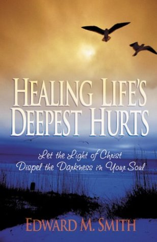 9780830734399: Healing Life's Deepest Hurts: Let the Light of Christ Dispel the Darkness in Your Soul