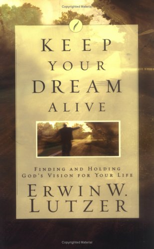Keep Your Dream Alive: Discover from Joseph the Secret of Living Expectantly (9780830734511) by Lutzer, Erwin W.