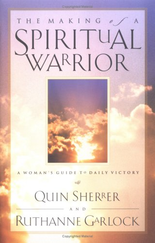 The Making of a Spiritual Warrior: A Woman's Guide to Daily Victory (0830734619) by Sherrer, Quin; Garlock, Ruthanne