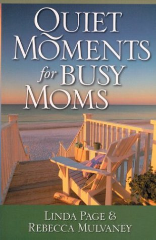 9780830734740: Quiet Moments for Busy Moms: Linda McNatt Page and Rebecca Gentry Mulvaney