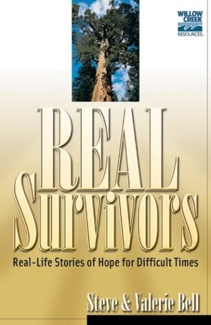 Real Survivors: Finding Hope and Courage in Times of Crisis (Willow Creek Resources) (0830734813) by Bell, Valerie; Bell, Steve