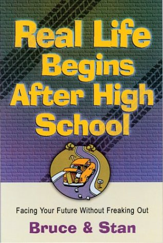 Real Life Begins After High School: Facing The Future Without Freaking Out (Bickel, Bruce and Jantz, Stan) (0830734848) by Bruce Bickel; Stan Jantz