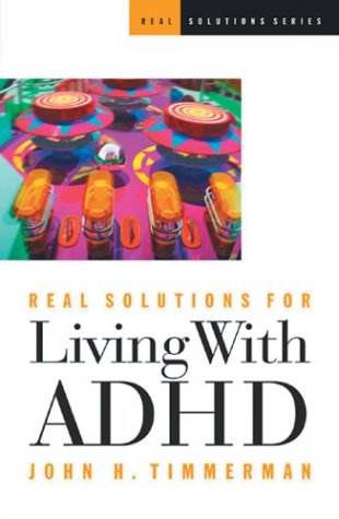 Real Solutions for Living with ADHD (0830734856) by John H. Timmerman