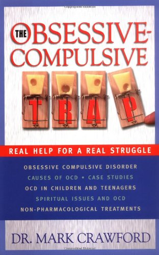 The Obsessive Compulsive Trap: Real Help for a Real Struggle: Mark Crawford