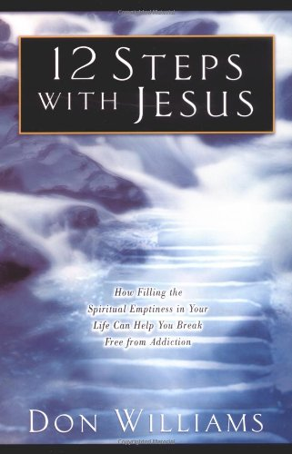 9780830734986: 12 Steps with Jesus: How Filling the Spiritual Emptiness in Your Life Can Help You Break Free From Addiction