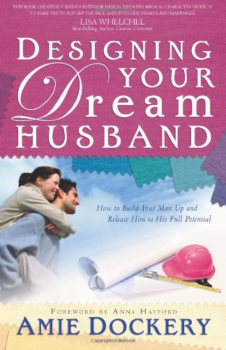 9780830736348: Designing Your Dream Husband: How to Build Your Husband Up and Release Him to His Full Potential
