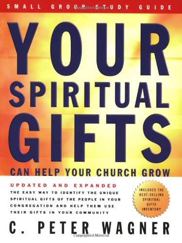 Your Spiritual Gifts Can Help Your Church Grow Small Group Study Guide (0830736646) by Wagner, C. Peter