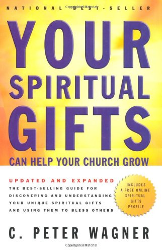 Your Spiritual Gifts Can Help Your Church Grow (0830736972) by Wagner, C. Peter