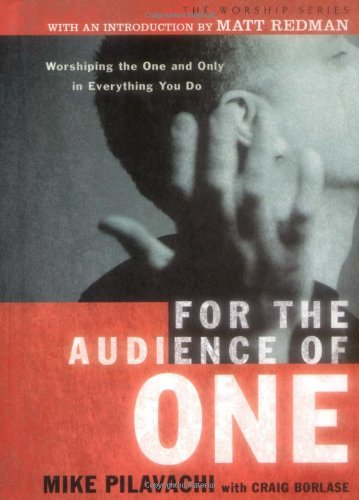 9780830737048: For the Audience of One: Worshiping the One and Only in Everything You Do