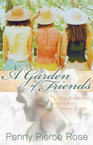 9780830737062: A Garden of Friends: How Friendships Enhance Every Season of Life
