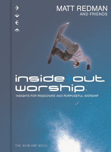 Inside Out Worship: Insights for Passionate and Purposeful Worship (0830737103) by Matt Redman