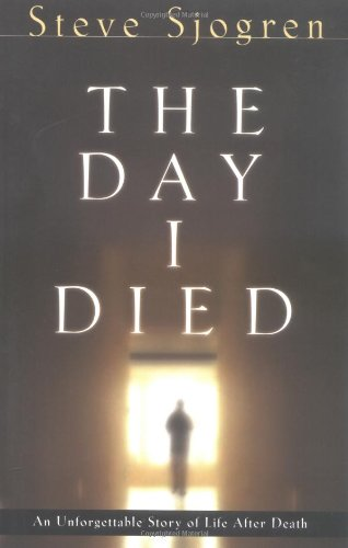 The Day I Died: An Unforgettable Story of Life After Death