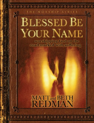 9780830738199: Blessed Be Your Name: Worshipping God on the Road Marked with Suffering