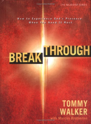 9780830739141: Breakthrough: How to Experience God's Presence When You Need it Most (The Worship Series)