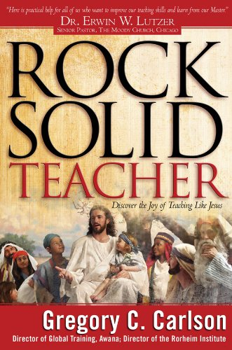 Rock Solid Teacher: Discover the Joy of Teaching Like Jesus: Gregory C. Carlson