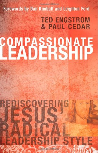 Compassionate Leadership: Rediscovering Jesus' Radical Leadership Style (0830741895) by Engstrom, Dr. Ted W.; Cedar, Paul
