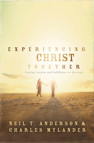 Experiencing Christ Together: Finding Freedom and Fullfillment in Marriage: Anderson, Neil T.; ...
