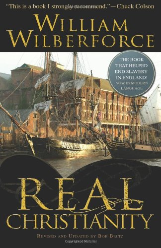 Real Christianity. 9780830743117 Just in time for the release of Amazing Grace, the movie about the life of William Wilberforce, is this edition of his classic book from