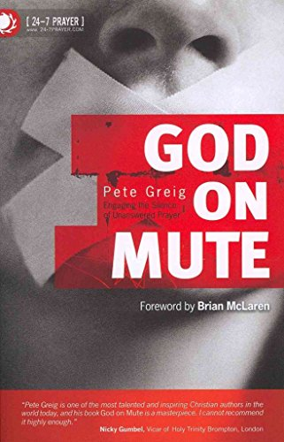 9780830743902: ({GOD ON MUTE: ENGAGING THE SILENCE OF UNANSWERED PRAYER}) [{ By (author) Pete Greig }] on [April, 2007]