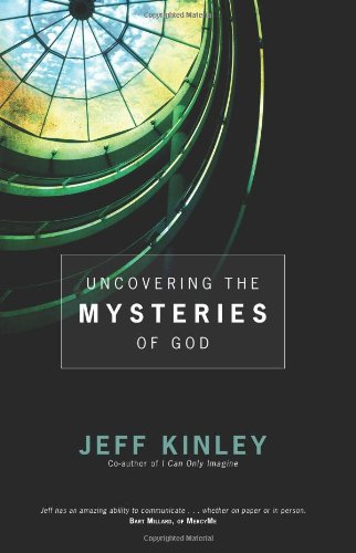 Uncovering the Mysteries of God: Kinley, Jeff