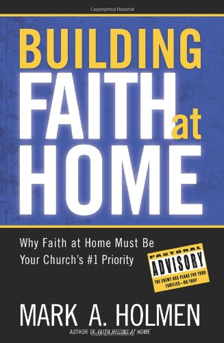 9780830745029: Building Faith at Home: Why Faith at Home Must Be Your Church's #1 Priority