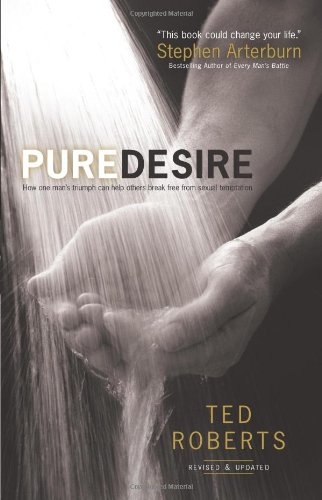 9780830745401: Pure Desire: How One Man's Triumph Can Help Others Break Free From Sexual Temptation