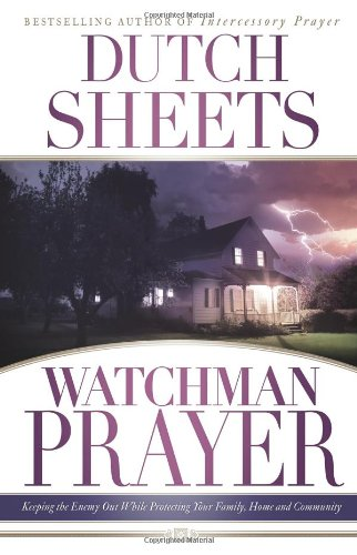 9780830745418: Watchman Prayer: Keeping the Enemy Out While Protecting Your Family, Home and Community