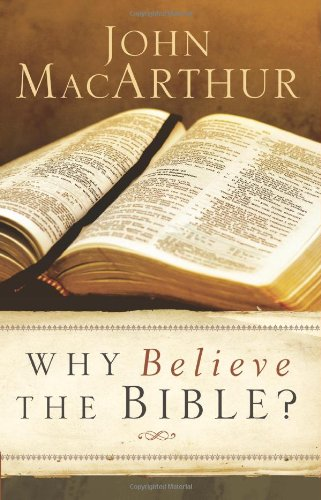 Why Believe the Bible? (0830745645) by John MacArthur