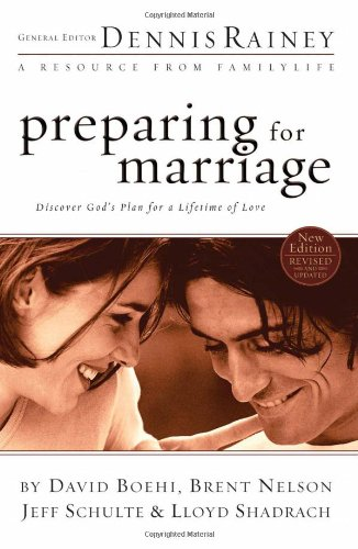 Preparing for Marriage: Discover God's Plan for a Lifetime of Love (0830746404) by Boehi, David; Nelson, Brent; Schulte, Jeff; Shadrach, Lloyd