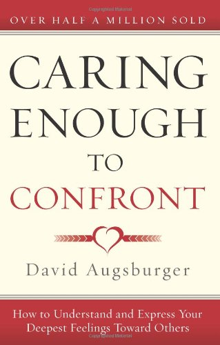 9780830746491: Caring Enough to Confront: How to Understand and Express Your Deepest Feelings Toward Others