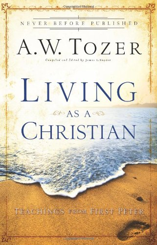 Living as a Christian: Teachings from First: A.W. Tozer