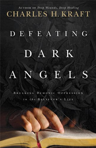 9780830747474: Defeating Dark Angels: Breaking Demonic Oppressions in the Believer's Life