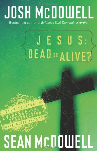 Jesus: Dead or Alive?: Evidence for the Resurrection Teen Edition (0830747877) by Josh McDowell; Sean McDowell