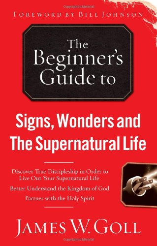9780830751389: The Beginner's Guide to Signs, Wonders and The Supernatural Life: Discover True Discipleship in Order to Live Out Your Supernatural Life